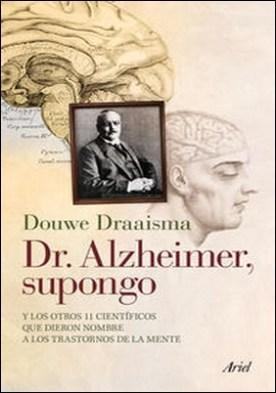Dr. Alzheimer, supongo. Y los otros 11 científicos que dieron nombre a los trastornos de la mente