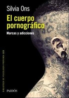 El cuerpo pornográfico. Marcas y adicciones