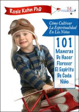 Cómo cultivar la espiritualidad en los niños por Dr. Rosie Kuhn PDF