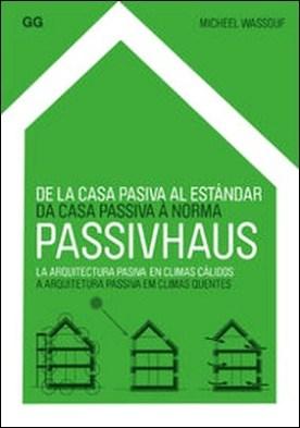 De la casa pasiva al estándar Passivhaus. La arquitectura pasiva en climas cálidos
