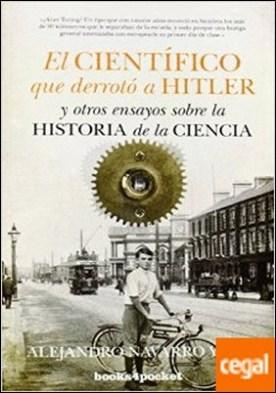 El cientifico que derroto a Hitler y otros ensayos sobre la historia de la ciencia