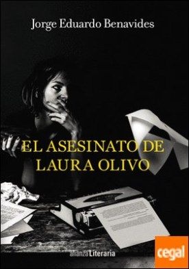 El asesinato de Laura Olivo por Benavides, Jorge Eduardo PDF