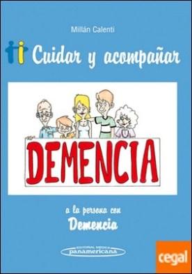 Cuidar y acompañar a la persona con Demencia por Millán Calenti, José Carlos PDF