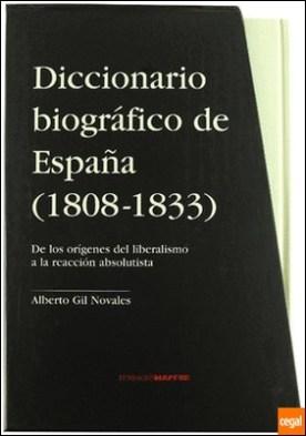 Diccionario biografico de españa (1803-1833) . De los origenes del liberalismo a la reaccion absoluta