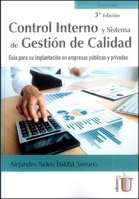 Control interno y sistema de gestión de calidad. Guía para su implantación en empresas públicas y privadas. 3ª edición por Alejandro Tadeo Isaza Serrano PDF