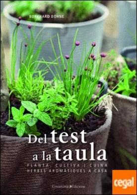 Del test a la taula . Planta, cultiva i cuina herbes aromàtiques a casa