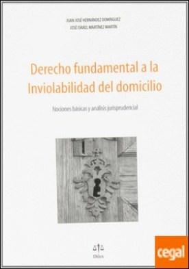 DERECHO FUNDAMENTAL A LA INVIOLABILIDAD DEL DOMICILIO . Nociones básicas y análisis jurisprudencial por Hernández Domínguez, J.J. PDF