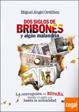 Dos siglos de bribones y algún malandrín . Crónica de la corrupción en España desde el SXIX a la actualidad
