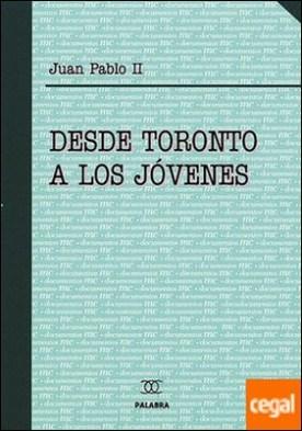 Desde Toronto a los jóvenes . XVII Jornada Mundial de la Juventud, julio 2002