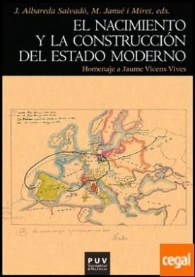 El nacimiento y la construcción del Estado moderno . Homenaje a Jaume Vicens Vives