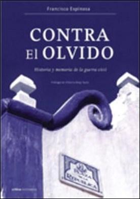 Contra el olvido. Historia y memoria de la guerra civil por Francisco Espinosa Maestre