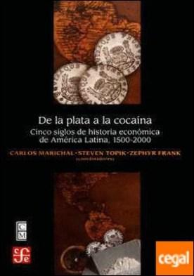De la plata a la cocaína . Cinco siglos de historia económica de América latina, 1500-2000