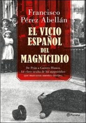 El vicio español del magnicidio. De Prim a Carrero Blanco, la clave oculta de los crímenes que marcaron nuestro destino
