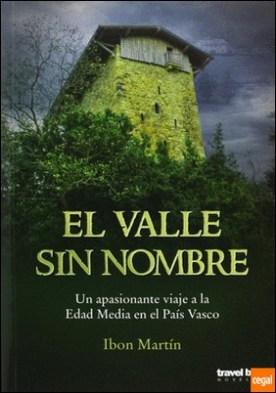 El valle sin nombre . Un apasionante viaje a la Edad Media en el Pais Vasco por Martin, Ibon PDF