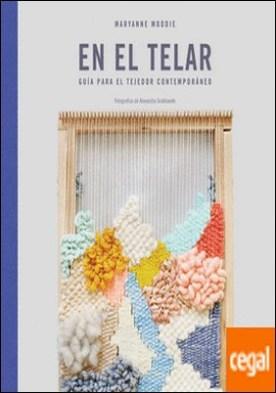 En el telar . Guía para el tejedor contemporáneo