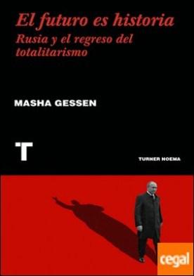 El futuro es historia . Rusia y el regreso del totalitarismo