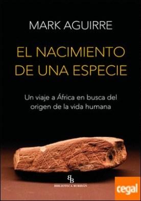 El nacimiento de una especie . Un viaje a África en busca del origen de la vida humana