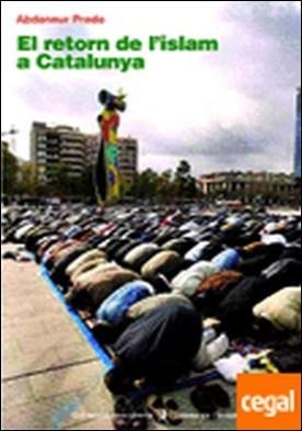 El retorn de L'Islam a Catalunya . Islam català, passat, present i perspectives de futur por Prado, Abdennur PDF