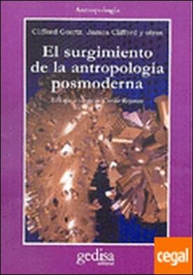 El surgimiento de la antropología posmoderna . EDICION A CARGO DE CARLOS REYNOSO