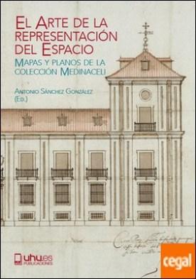 El arte de la representación del espacio . Mapas y planos de la colección Medinaceli