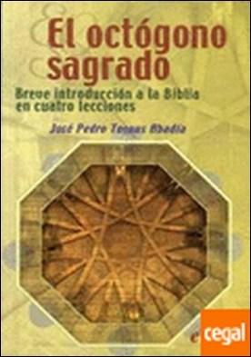 El octógono sagrado . Breve introducción a la Biblia en cuatro lecciones