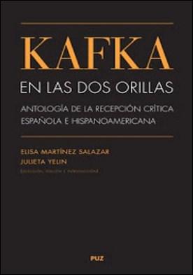 Kafka en Las Dos Orillas: Antología de la Recepción Crítica Española E Hispanoamericana por Elisa Martínez Salazar Julieta Yelin