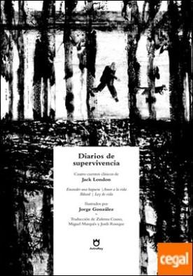 Diarios de supervivencia: Encender una hoguera, Amor a la vida, Bâtard, Ley de vida . Cuatro cuentos clásicos de Jack London