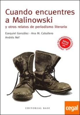 Cuando encuentres a Malinowski y otros relatos de periodismo literario