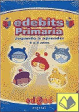 Edebits primaria, 1 ciclo, jugando a aprender de 6 a 8 años, área matématicas, lengua, conocimiento, plástica. Padres . JUGANDO A APRENDER 6 A 8 AÑOS