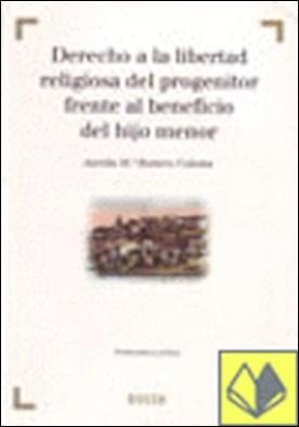 Derecho a la libertad religiosa del progenitor frente al beneficio del hijo menor . Problemática jurídica