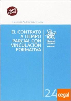 El Contrato a Tiempo Parcial con Vinculación Formativa por VALLE MUÑOZ, Francisco Andrés PDF