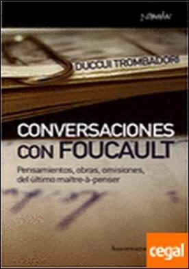Conversaciones con Foucault . Pensamientos, obras, omisiones del último maître-à-penser