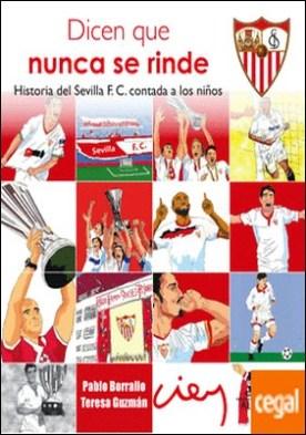 Dicen que nunca se rinde . Historia del Sevilla F. C. contada a los niños