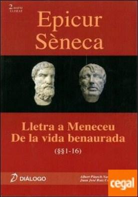 Epicur Séneca. Lletra a Meneceu - De la vida benaurada por Pitarch Navarro, Albert