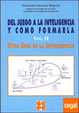 Del juego a la inteligencia y cómo formarla. 2 . Otra idea de la inteligencia