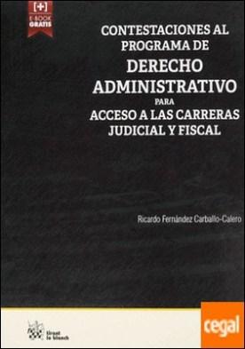 Contestaciones al Programa de Derecho Administrativo Para Acceso a las Carreras Judicial y Fiscal por Fernández Carballo Calero, Ricardo PDF