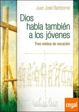 Dios habla también a los jóvenes . Tres relatos de vocación por Bartolomé Lafuente, Juan José