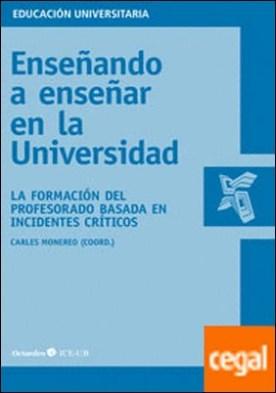 Enseñando a enseñar en la universidad . la formación del profesorado basada en incidentes críticos por Monereo Font, Carlos PDF