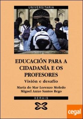 Educación para a cidadanía e os profesores . Visión e desafío por Santos Rego, Miguel Anxo PDF