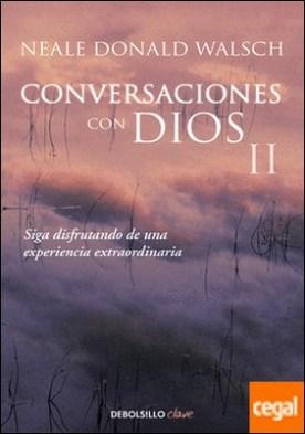 Conversaciones con Dios II . Siga disfrutando de una experiencia extraordinaria