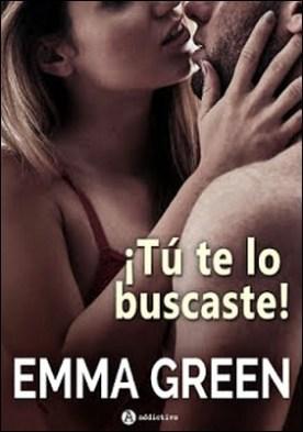 ¡Tú te lo buscaste! por Emma M. Green