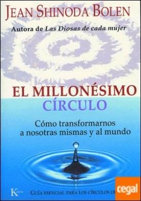El millonésimo círculo . Cómo transformarnos a nosotras mismas y al mundo