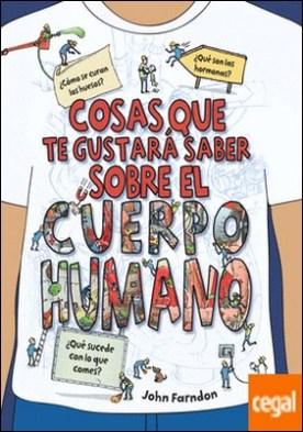COSAS QUE TE GUSTARÁ SABER SOBRE EL CUERPO HUMANO