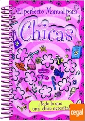 El perfecto manual para chicas . ¡Todo lo que una chica necesita!