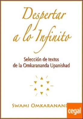DESPERTAR A LO INFINITO . SELECCION DE TEXTOS DE LA OMKARANANDA UPANISHAD