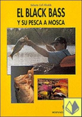 El black bass y su pesca a mosca . A todos los pescadores, noveles o profesionales que estén interesados en conocer en profundidad las técnicas de la pesca a mosca del black bass.