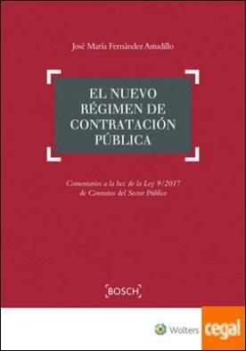 EL NUEVO RÉGIMEN DE CONTRATACIÓN PÚBLICA . Comentarios a la luz de la Ley 9/2017 de Contratos del Sector Público