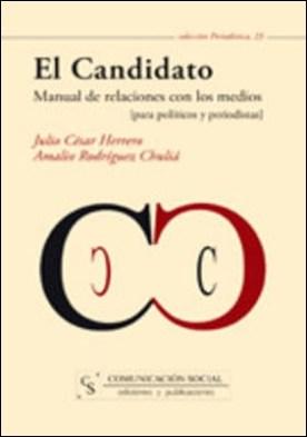 El Candidato. Manual de relaciones con los medios por Amalio Rodríguez Chuliá, Julio César Herrero
