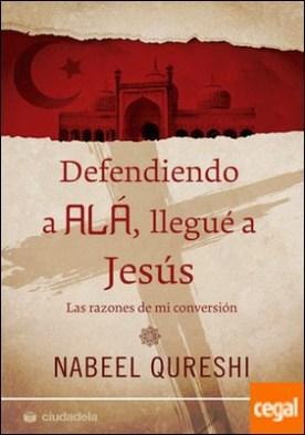 Defendiendo a Alá, llegué a Jesús . Las razones de mi conversión
