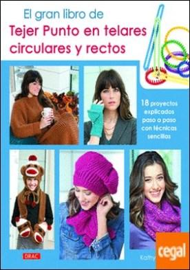 El gran libro de tejer punto en telares circulares y rectos . 18 proyectos explicados paso a paso con sencillas técnicas por Norris, Kathy